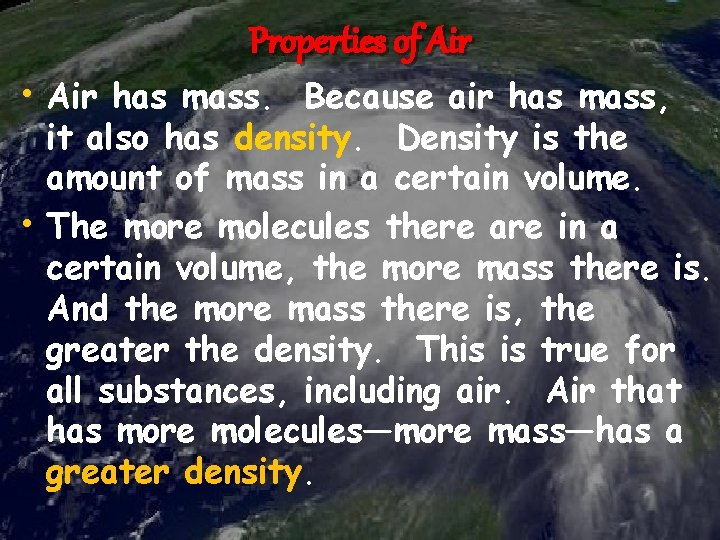 Properties of Air • Air has mass. Because air has mass, • it also