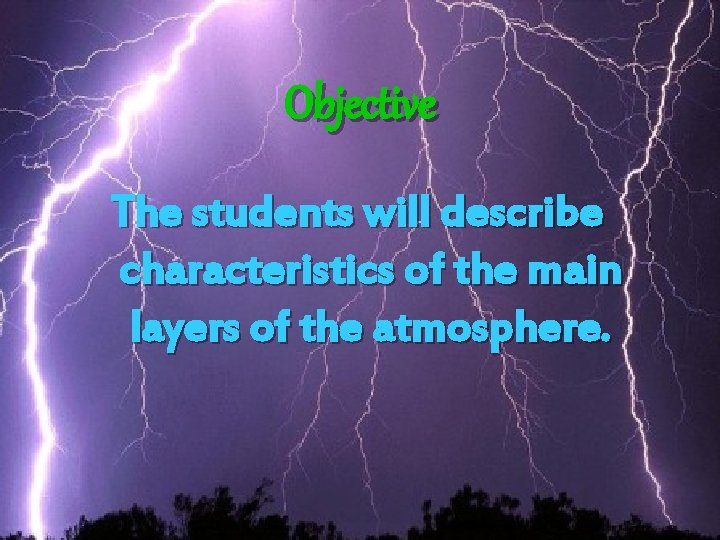 Objective The students will describe characteristics of the main layers of the atmosphere.