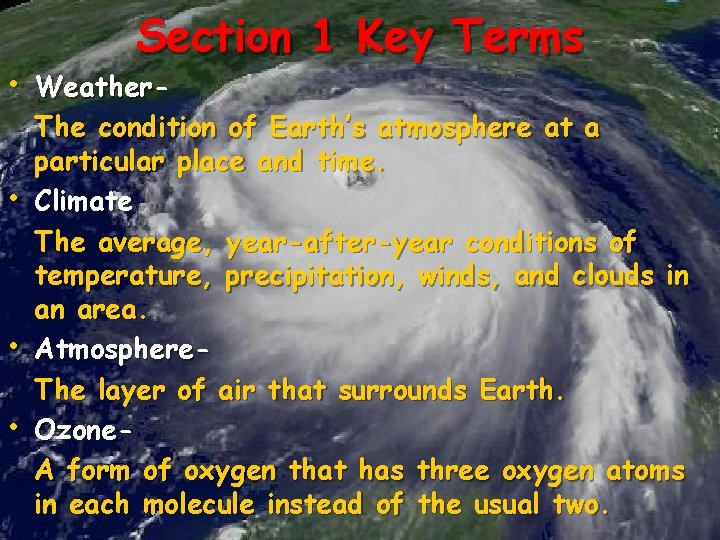 Section 1 Key Terms • Weather • • • The condition of Earth's atmosphere