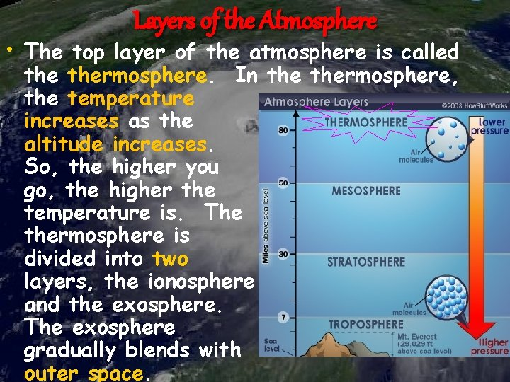 Layers of the Atmosphere • The top layer of the atmosphere is called thermosphere.