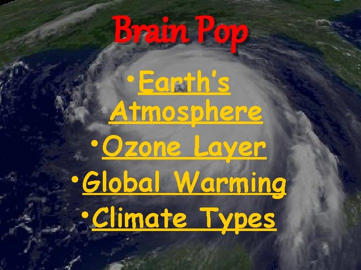 Brain Pop • Earth's Atmosphere • Ozone Layer • Global Warming • Climate Types