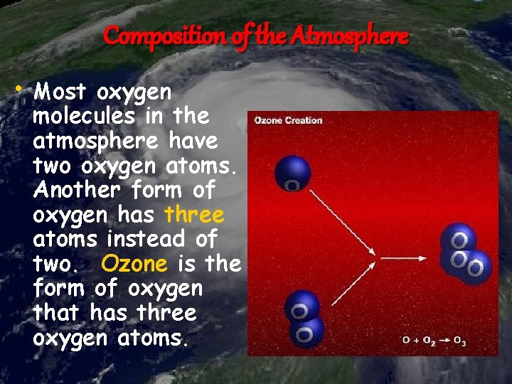 Composition of the Atmosphere • Most oxygen molecules in the atmosphere have two oxygen