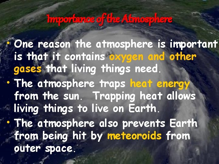 Importance of the Atmosphere • One reason the atmosphere is important • • is