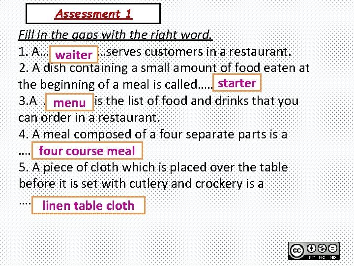 Assessment 1 Fill in the gaps with the right word. 1. A………………… waiter serves