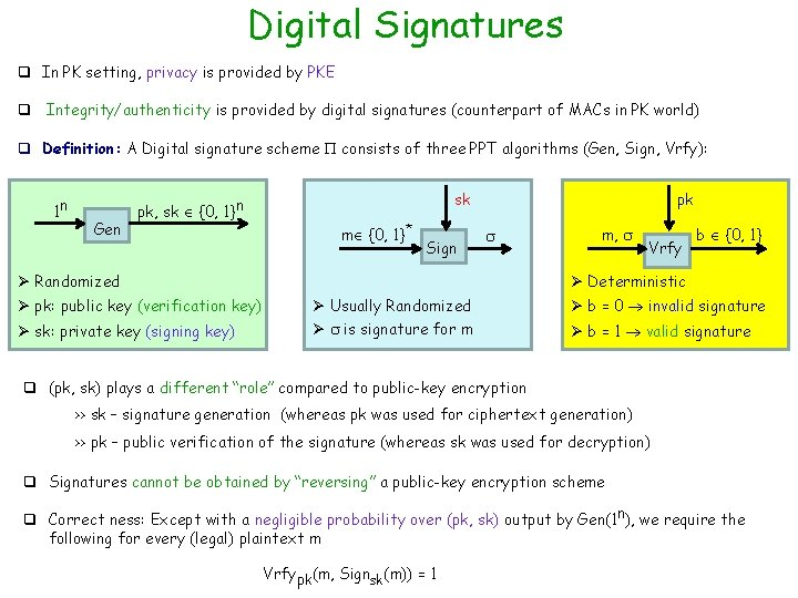 Digital Signatures q In PK setting, privacy is provided by PKE q Integrity/authenticity is