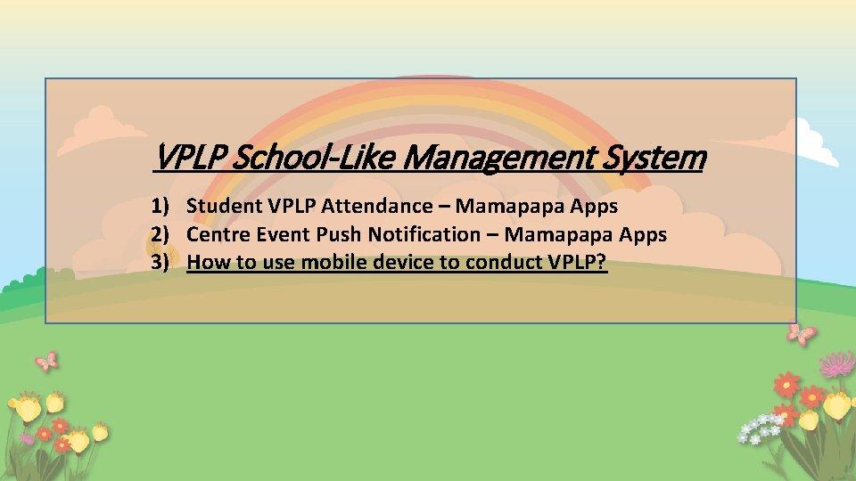 VPLP School-Like Management System 1) Student VPLP Attendance – Mamapapa Apps 2) Centre Event