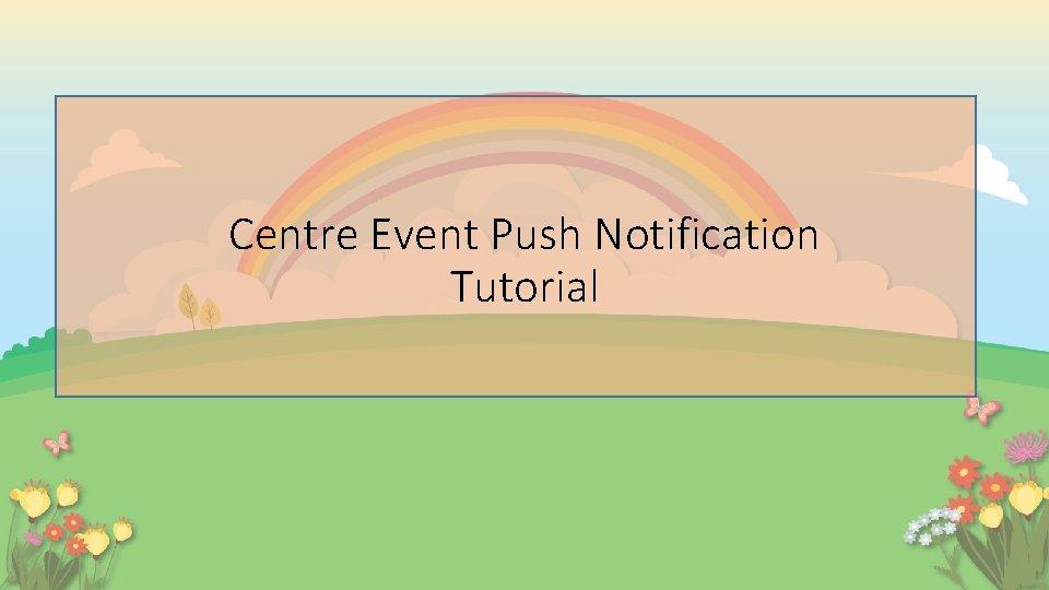 Centre Event Push Notification Tutorial
