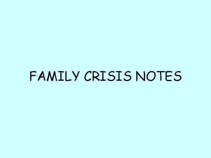 FAMILY CRISIS NOTES