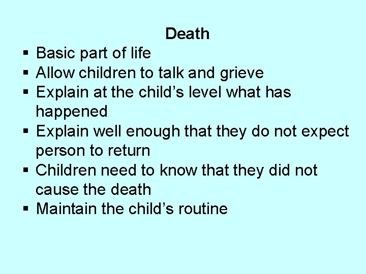 Death § Basic part of life § Allow children to talk and grieve §