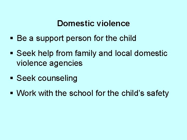 Domestic violence § Be a support person for the child § Seek help from