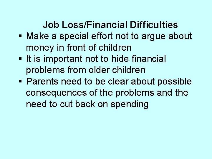 Job Loss/Financial Difficulties § Make a special effort not to argue about money in