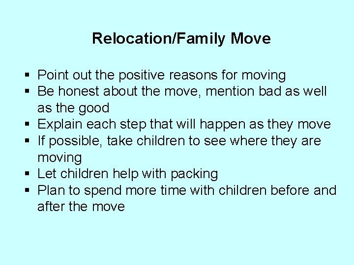 Relocation/Family Move § Point out the positive reasons for moving § Be honest about