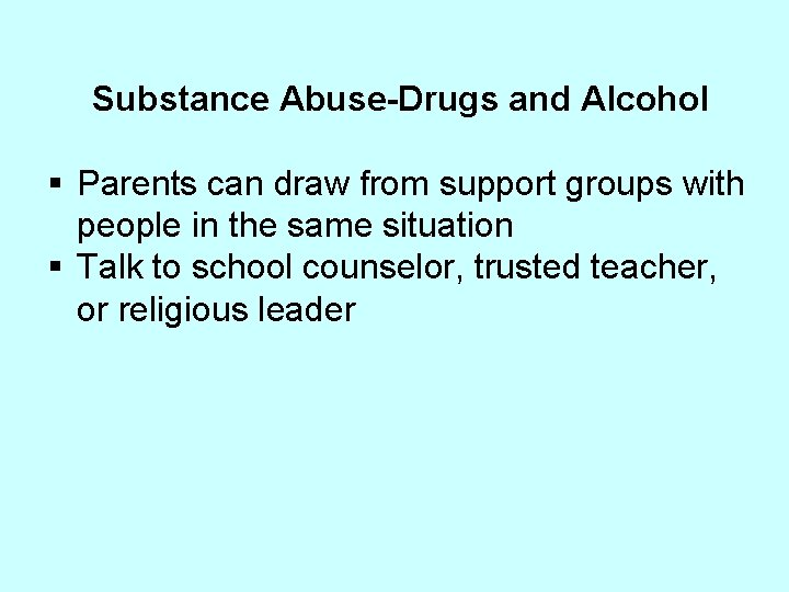 Substance Abuse-Drugs and Alcohol § Parents can draw from support groups with people in