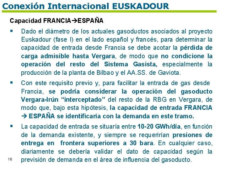 Conexión Internacional EUSKADOUR Capacidad FRANCIA ESPAÑA § Dado el diámetro de los actuales gasoductos
