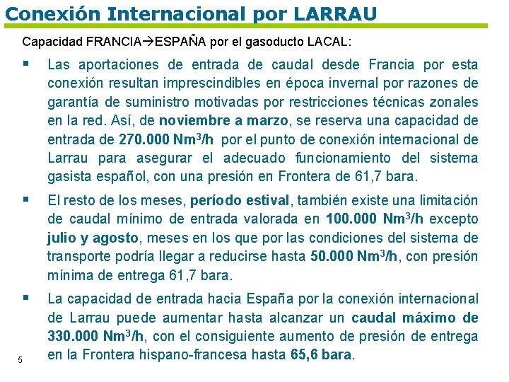 Conexión Internacional por LARRAU Capacidad FRANCIA ESPAÑA por el gasoducto LACAL: § Las aportaciones