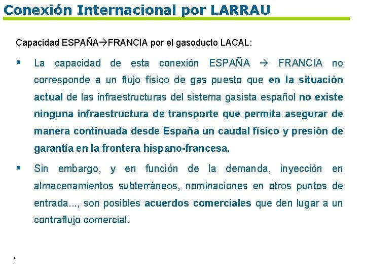 Conexión Internacional por LARRAU Capacidad ESPAÑA FRANCIA por el gasoducto LACAL: § La capacidad