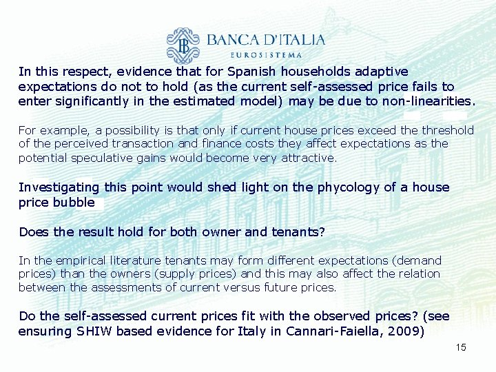 In this respect, evidence that for Spanish households adaptive expectations do not to hold