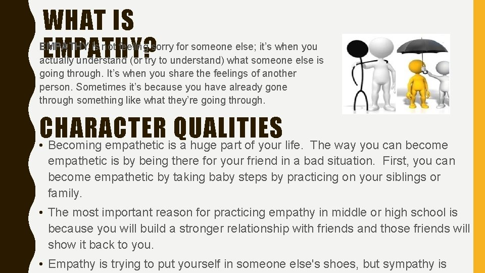 WHAT IS EMPATHY? EMPATHY is not feeling sorry for someone else; it's when you