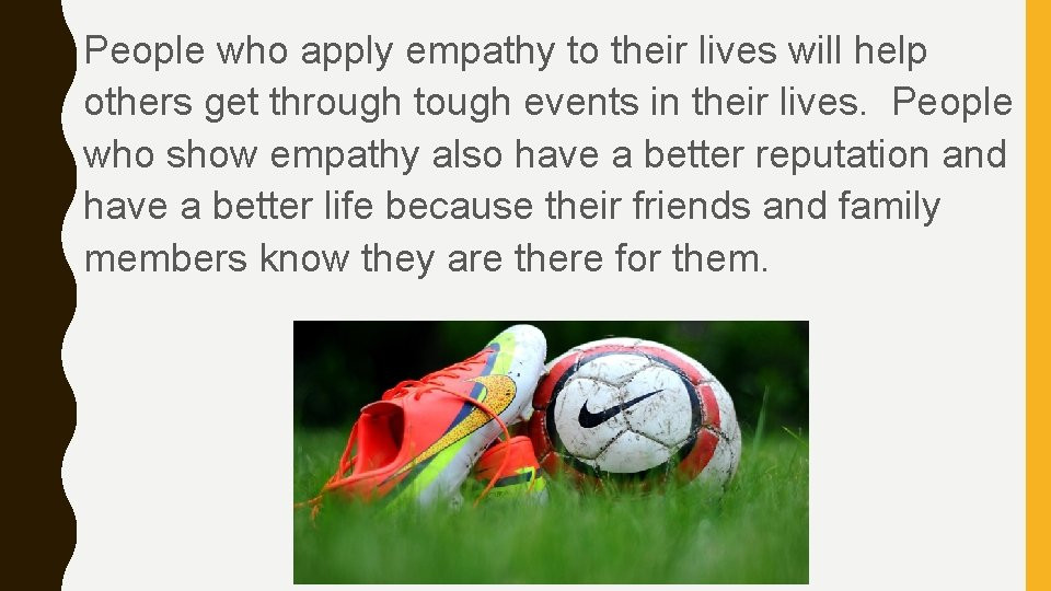 People who apply empathy to their lives will help others get through tough events