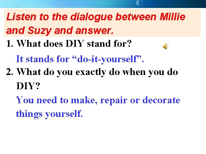 Listen to the dialogue between Millie and Suzy and answer. 1. What does DIY