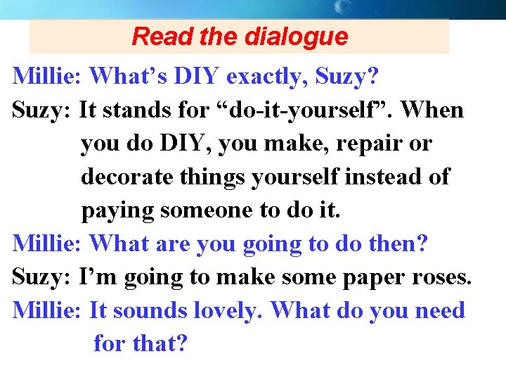 """Read the dialogue Millie: What's DIY exactly, Suzy? Suzy: It stands for """"do-it-yourself"""". When"""