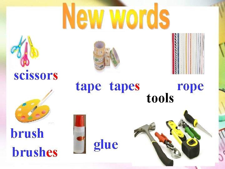 scissors brushes tapes glue tools rope
