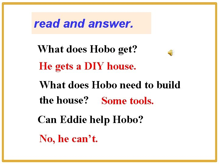 read answer. What does Hobo get? He gets a DIY house. What does Hobo