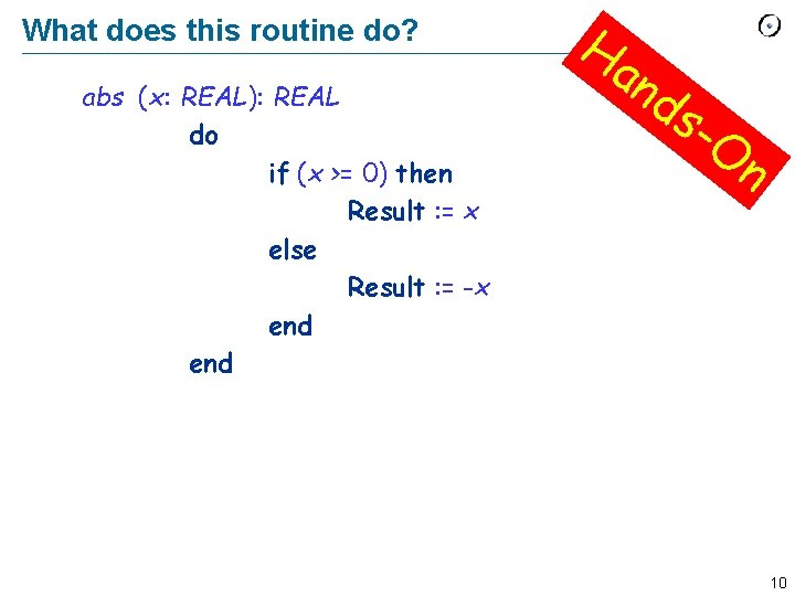 What does this routine do? f (x: REAL): REAL abs do if (x >=