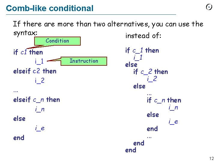 Comb-like conditional If there are more than two alternatives, you can use the syntax: