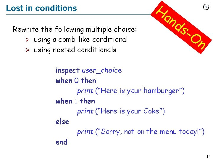 Lost in conditions Rewrite the following multiple choice: Ø using a comb-like conditional Ø