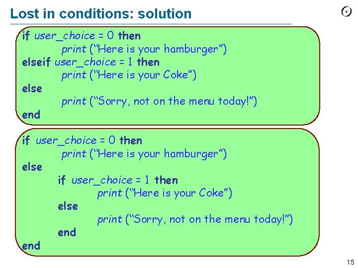 """Lost in conditions: solution if user_choice = 0 then print (""""Here is your hamburger"""")"""