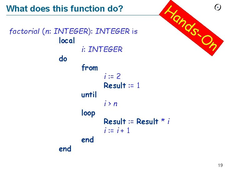 What does this function do? Ha n factorialf (n: INTEGER): INTEGER is local i:
