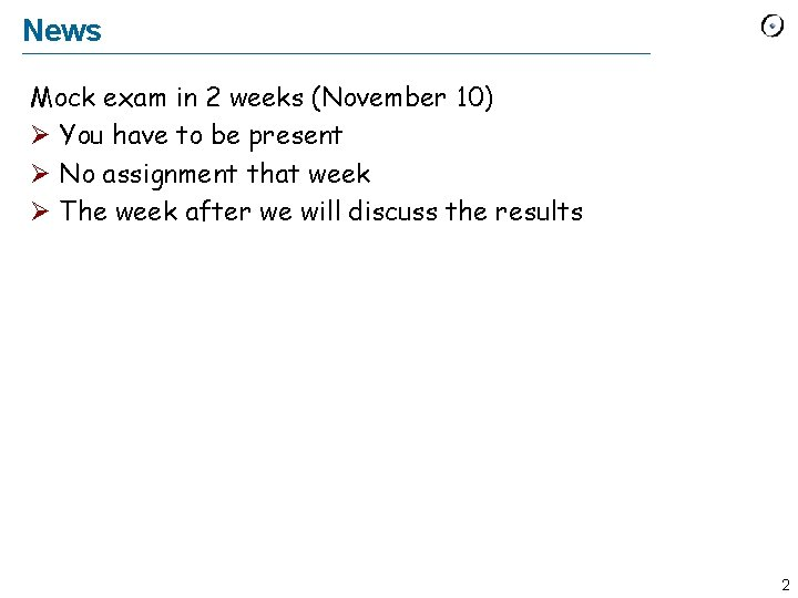 News Mock exam in 2 weeks (November 10) Ø You have to be present