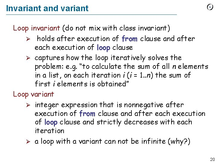 Invariant and variant Loop invariant (do not mix with class invariant) Ø holds after