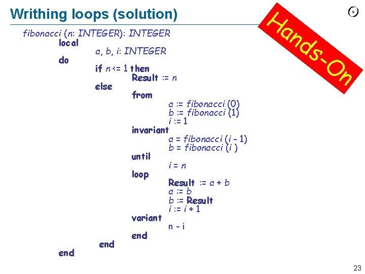 Writhing loops (solution) fibonacci (n: INTEGER): INTEGER local a, b, i: INTEGER do if