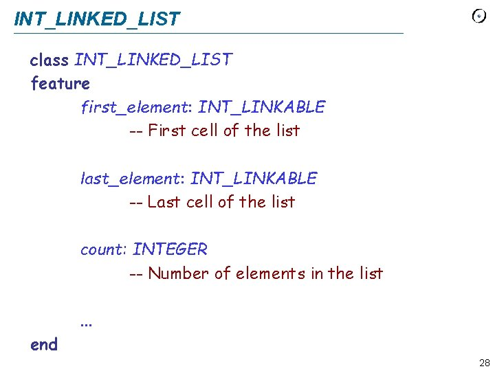 INT_LINKED_LIST class INT_LINKED_LIST feature first_element: INT_LINKABLE -- First cell of the list last_element: INT_LINKABLE