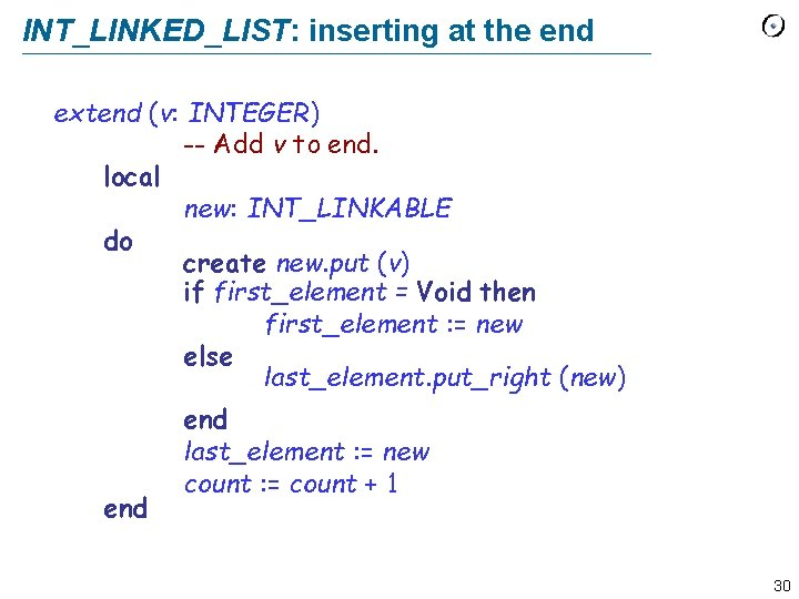 INT_LINKED_LIST: inserting at the end extend (v: INTEGER) -- Add v to end. local