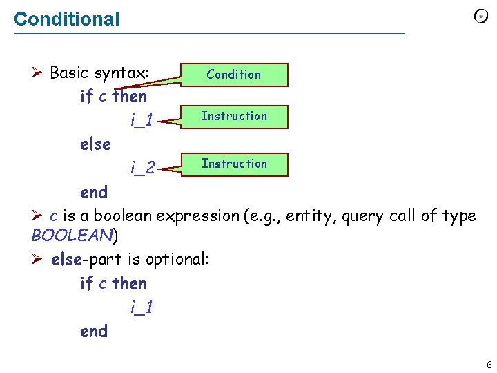 Conditional Ø Basic syntax: Condition if c then Instruction i_1 else Instruction i_2 end