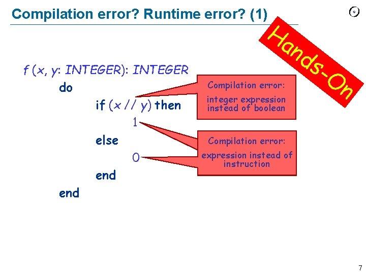 Compilation error? Runtime error? (1) f (x, y: INTEGER): INTEGER do if (x //
