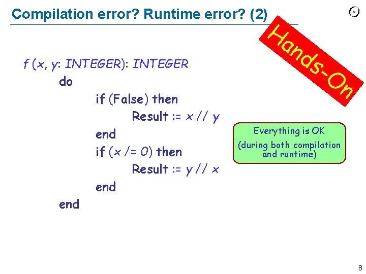 Compilation error? Runtime error? (2) f (x, y: INTEGER): INTEGER do if (False) then