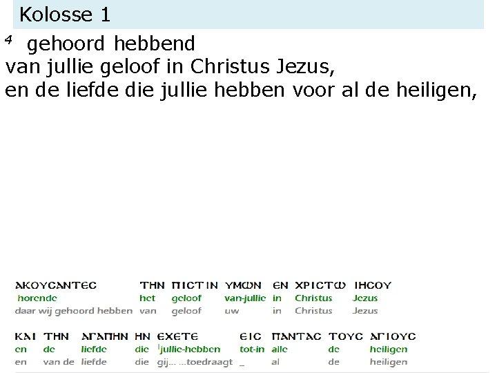 Kolosse 1 4 gehoord hebbend van jullie geloof in Christus Jezus, en de liefde