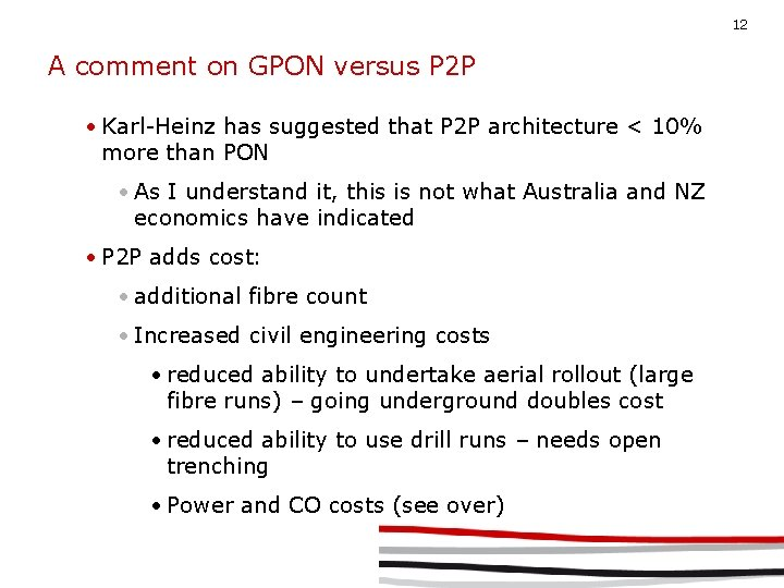 12 A comment on GPON versus P 2 P • Karl-Heinz has suggested that