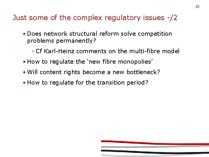 15 Just some of the complex regulatory issues -/2 • Does network structural reform