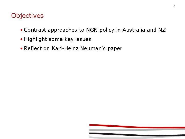 2 Objectives • Contrast approaches to NGN policy in Australia and NZ • Highlight
