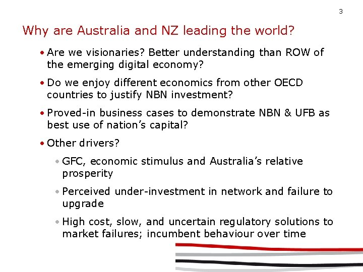 3 Why are Australia and NZ leading the world? • Are we visionaries? Better