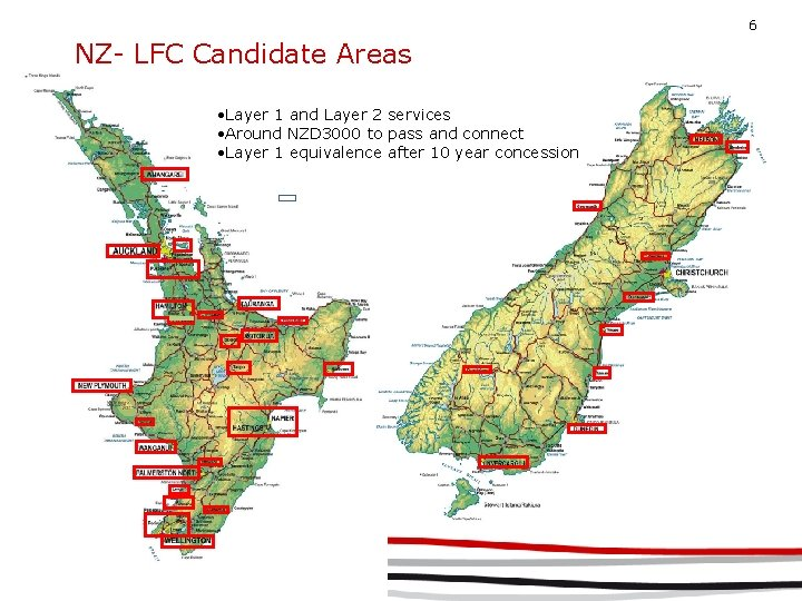 6 NZ- LFC Candidate Areas • Layer 1 and Layer 2 services • Around