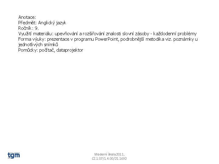 Anotace: Předmět: Anglický jazyk Ročník: 9. Využití materiálu: upevňování a rozšiřování znalosti slovní zásoby