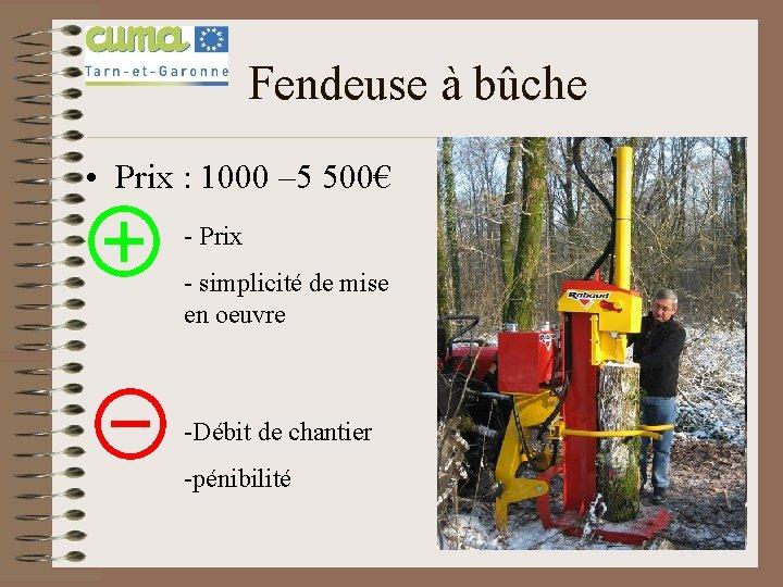 Fendeuse à bûche • Prix : 1000 – 5 500€ - Prix - simplicité