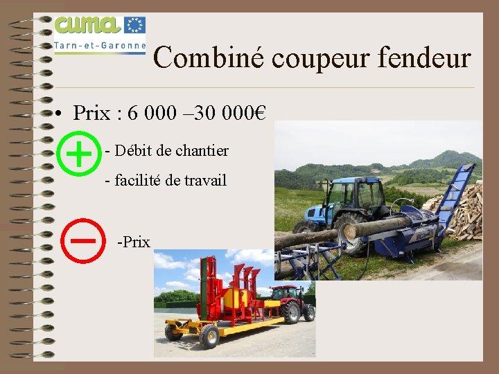 Combiné coupeur fendeur • Prix : 6 000 – 30 000€ - Débit de