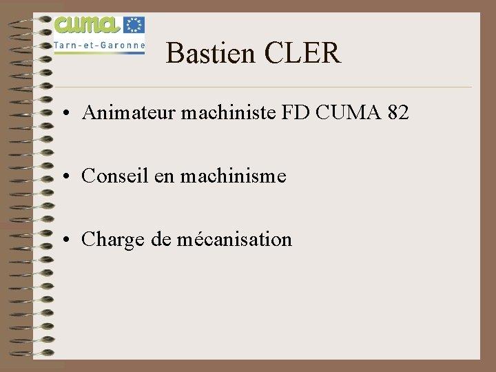 Bastien CLER • Animateur machiniste FD CUMA 82 • Conseil en machinisme • Charge